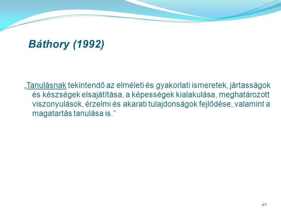 """40 Báthory (1992) """"Tanulásnak tekintendő az elméleti és gyakorlati ismeretek, jártasságok és készségek elsajátítása, a képességek kialakulása, meghatá"""