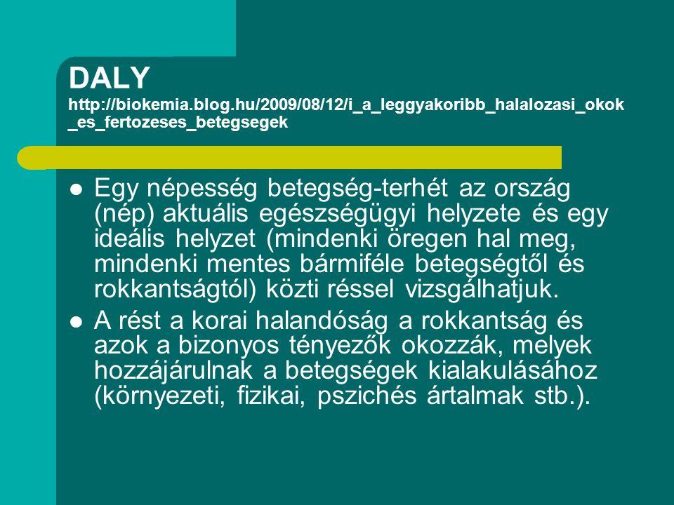 DALY http://biokemia.blog.hu/2009/08/12/i_a_leggyakoribb_halalozasi_okok _es_fertozeses_betegsegek Egy népesség betegség-terhét az ország (nép) aktuál