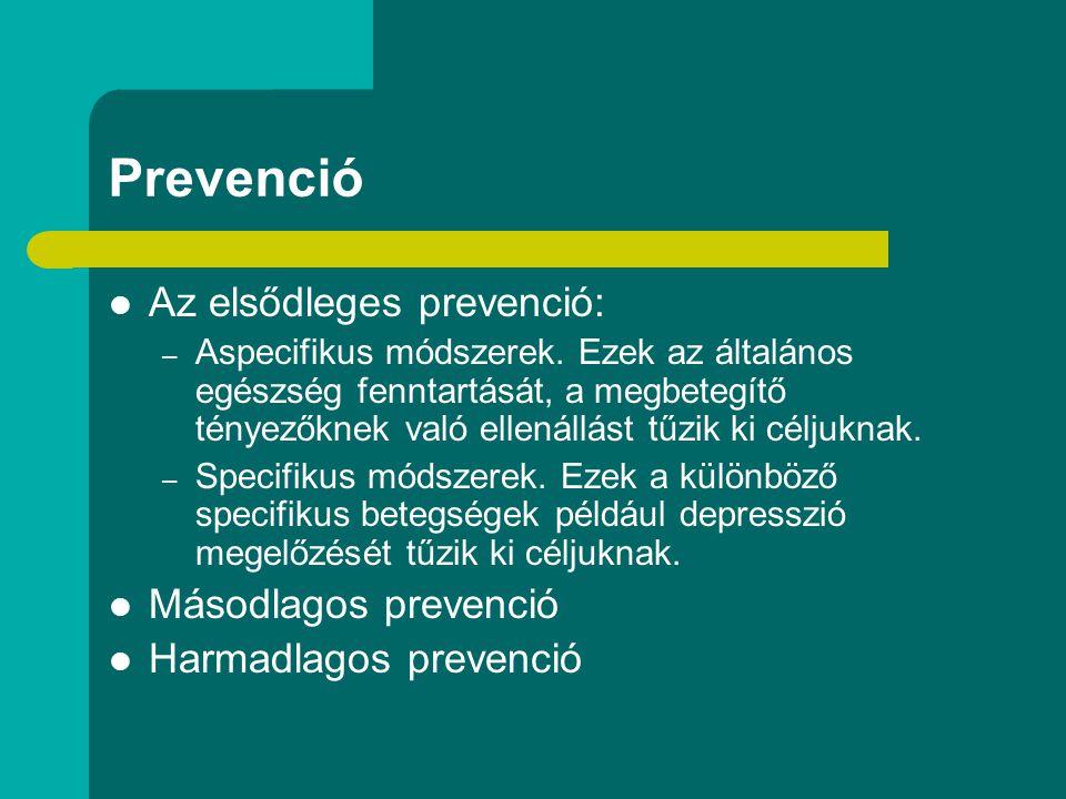 Prevenció Az elsődleges prevenció: – Aspecifikus módszerek. Ezek az általános egészség fenntartását, a megbetegítő tényezőknek való ellenállást tűzik