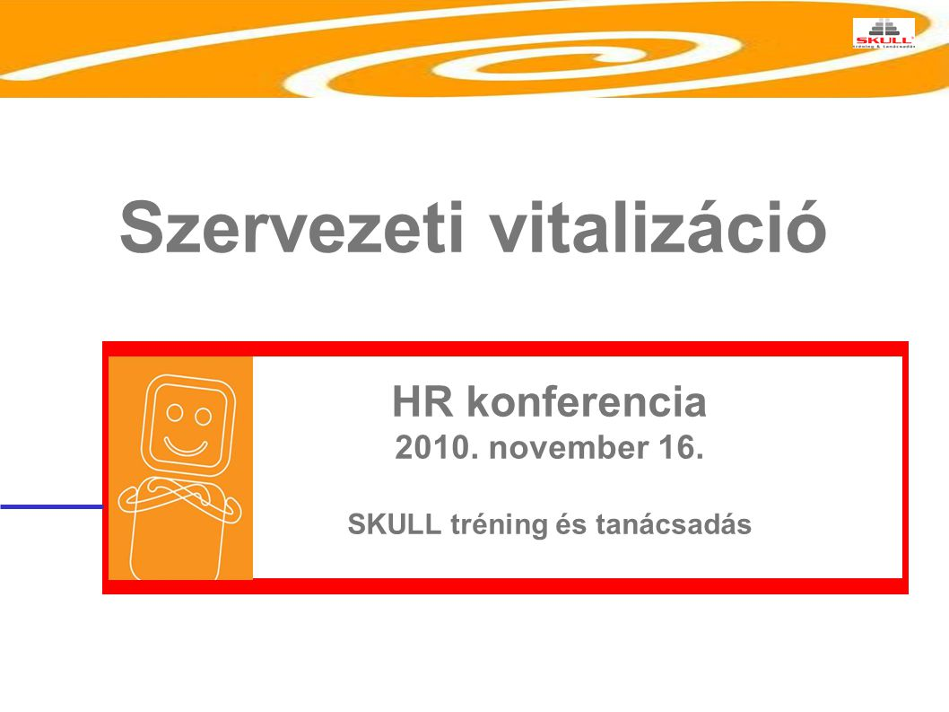 HR konferencia 2010. november 16. SKULL tréning és tanácsadás Szervezeti vitalizáció