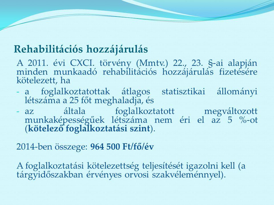 Rehabilitációs hozzájárulás A 2011. évi CXCI. törvény (Mmtv.) 22., 23. §-ai alapján minden munkaadó rehabilitációs hozzájárulás fizetésére kötelezett,