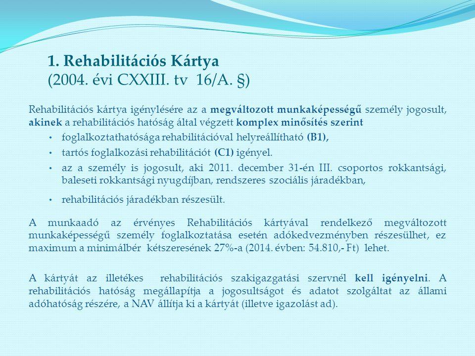 1. Rehabilitációs Kártya (2004. évi CXXIII. tv 16/A. §) Rehabilitációs kártya igénylésére az a megváltozott munkaképességű személy jogosult, akinek a