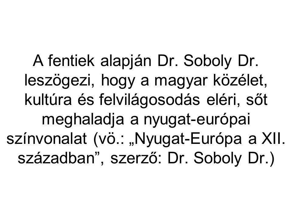 A fentiek alapján Dr. Soboly Dr. leszögezi, hogy a magyar közélet, kultúra és felvilágosodás eléri, sőt meghaladja a nyugat-európai színvonalat (vö.: