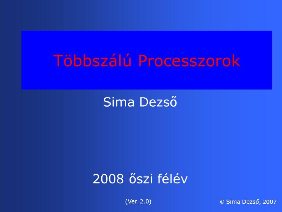 Többszálú Processzorok Sima Dezső 2008 őszi félév (Ver. 2.0)  Sima Dezső, 2007