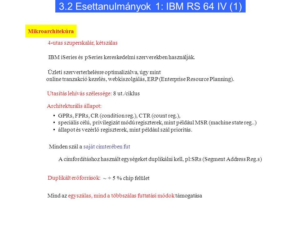 3.2 Esettanulmányok 1: IBM RS 64 IV (1) Üzleti szerverterhelésre optimalizálva, úgy mint online tranzakció kezelés, webkiszolgálás, ERP (Enterprise Resource Planning).