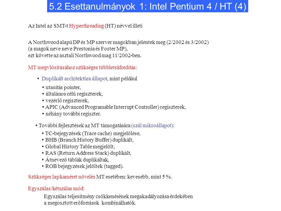 5.2 Esettanulmányok 1: Intel Pentium 4 / HT (4) Szükséges lapkaméret növelés MT esetében: kevesebb, mint 5 %. Egyszálas/kétszálas mód: Egyszálas telje