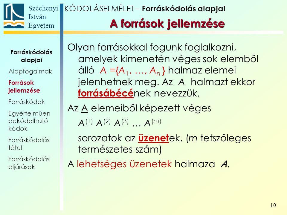 Széchenyi István Egyetem 10 A források jellemzése Olyan forrásokkal fogunk foglalkozni, amelyek kimenetén véges sok elemből álló A ={A 1, …, A n } hal