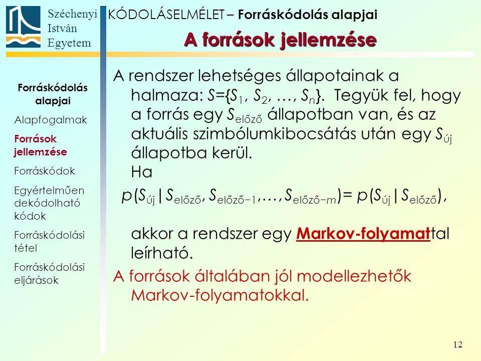 Széchenyi István Egyetem 12 A rendszer lehetséges állapotainak a halmaza: S={S 1, S 2, …, S n }. Tegyük fel, hogy a forrás egy S előző állapotban van,