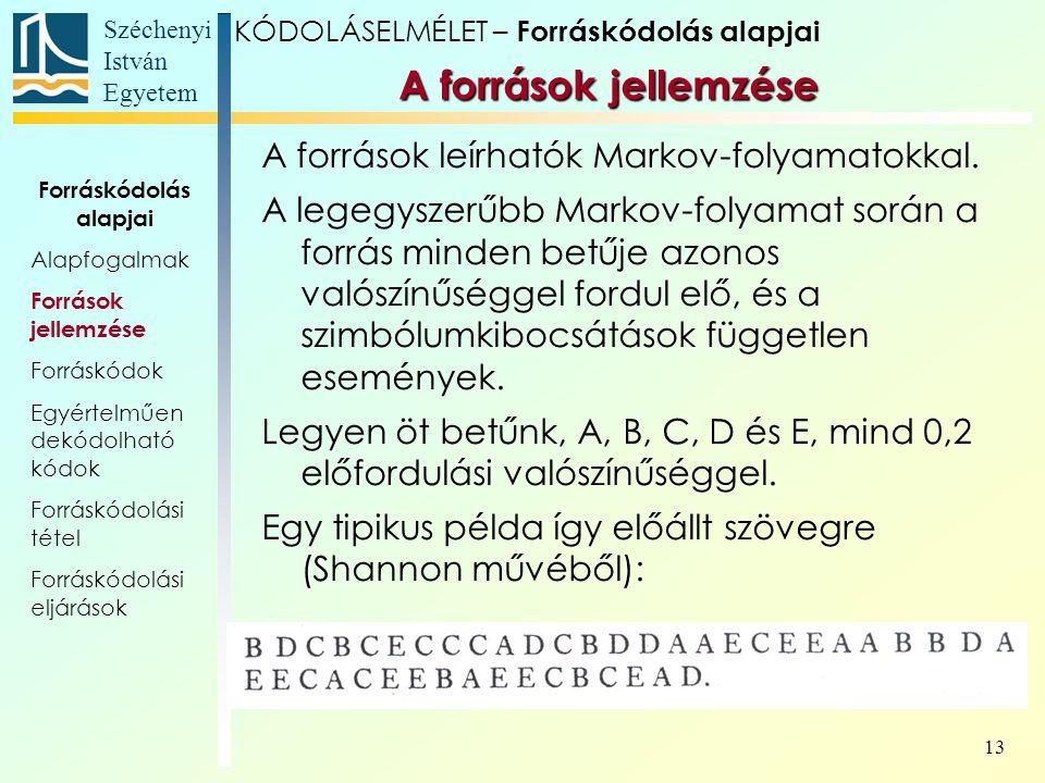 Széchenyi István Egyetem 13 A források jellemzése KÓDOLÁSELMÉLET – Forráskódolás alapjai A források leírhatók Markov-folyamatokkal. A legegyszerűbb Ma