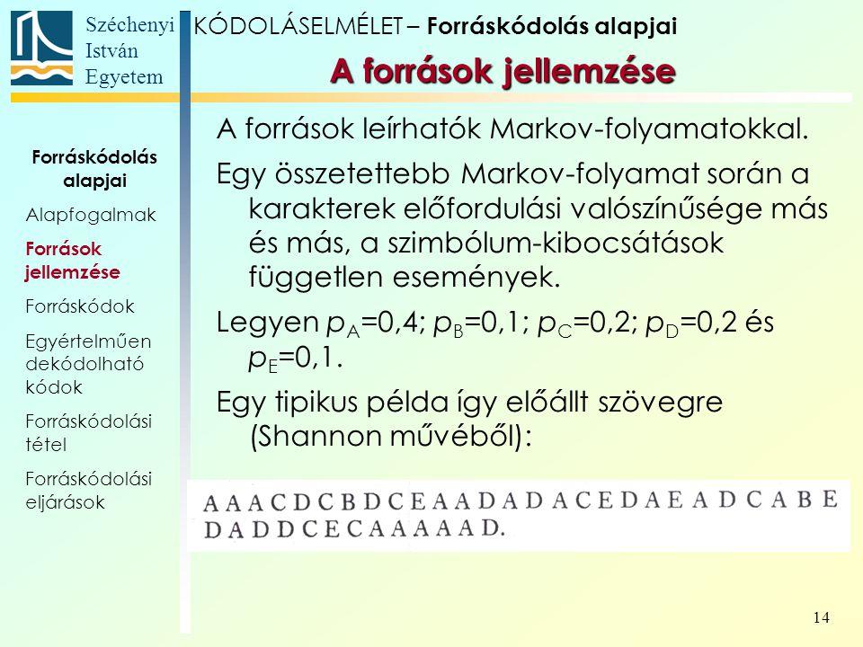 Széchenyi István Egyetem 14 A források leírhatók Markov-folyamatokkal. Egy összetettebb Markov-folyamat során a karakterek előfordulási valószínűsége