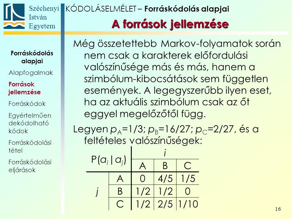 Széchenyi István Egyetem 16 Még összetettebb Markov-folyamatok során nem csak a karakterek előfordulási valószínűsége más és más, hanem a szimbólum-ki