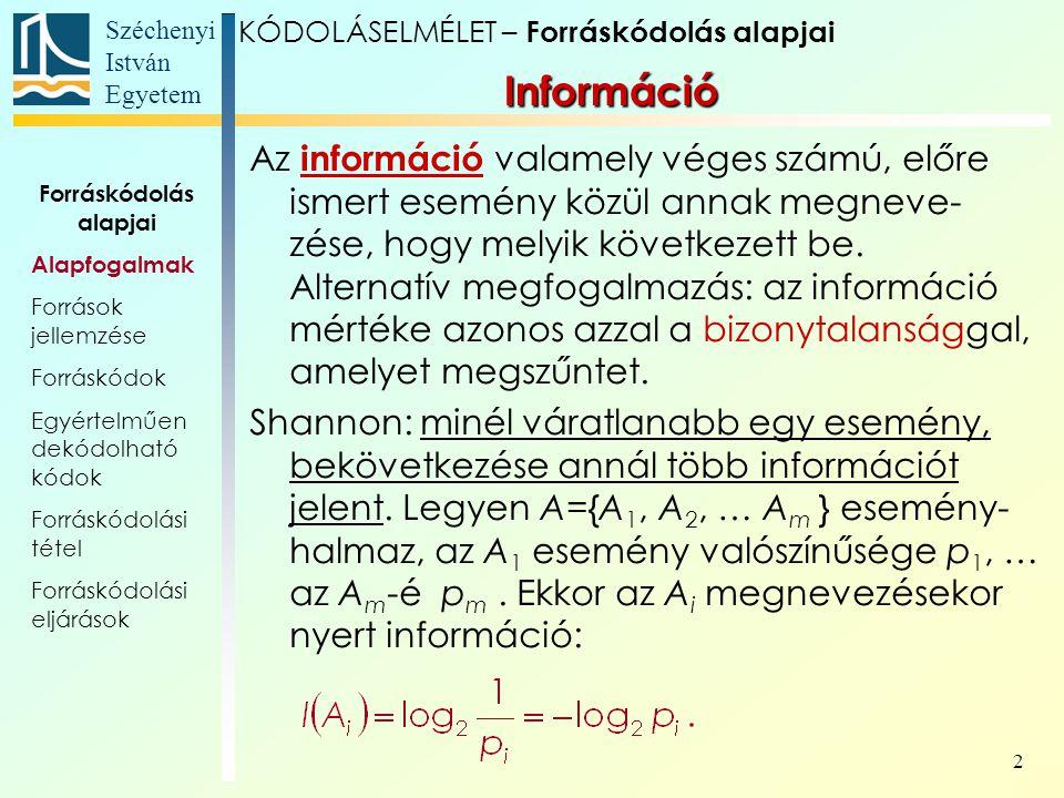 Széchenyi István Egyetem 2 Információ KÓDOLÁSELMÉLET – Forráskódolás alapjai Az információ valamely véges számú, előre ismert esemény közül annak megn