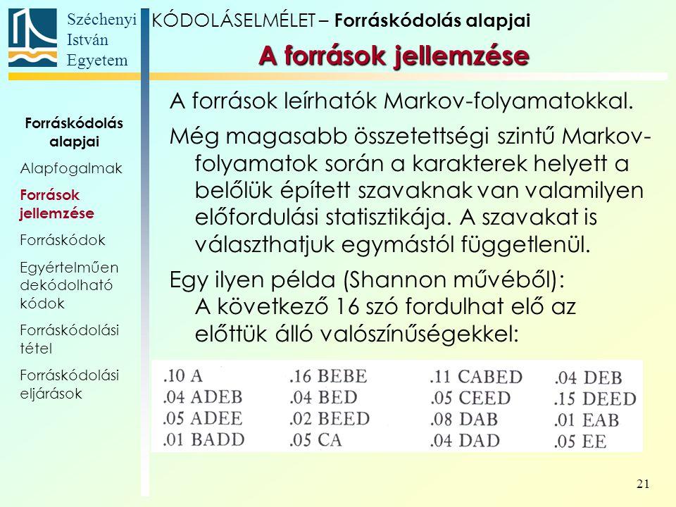 Széchenyi István Egyetem 21 A források leírhatók Markov-folyamatokkal. Még magasabb összetettségi szintű Markov- folyamatok során a karakterek helyett