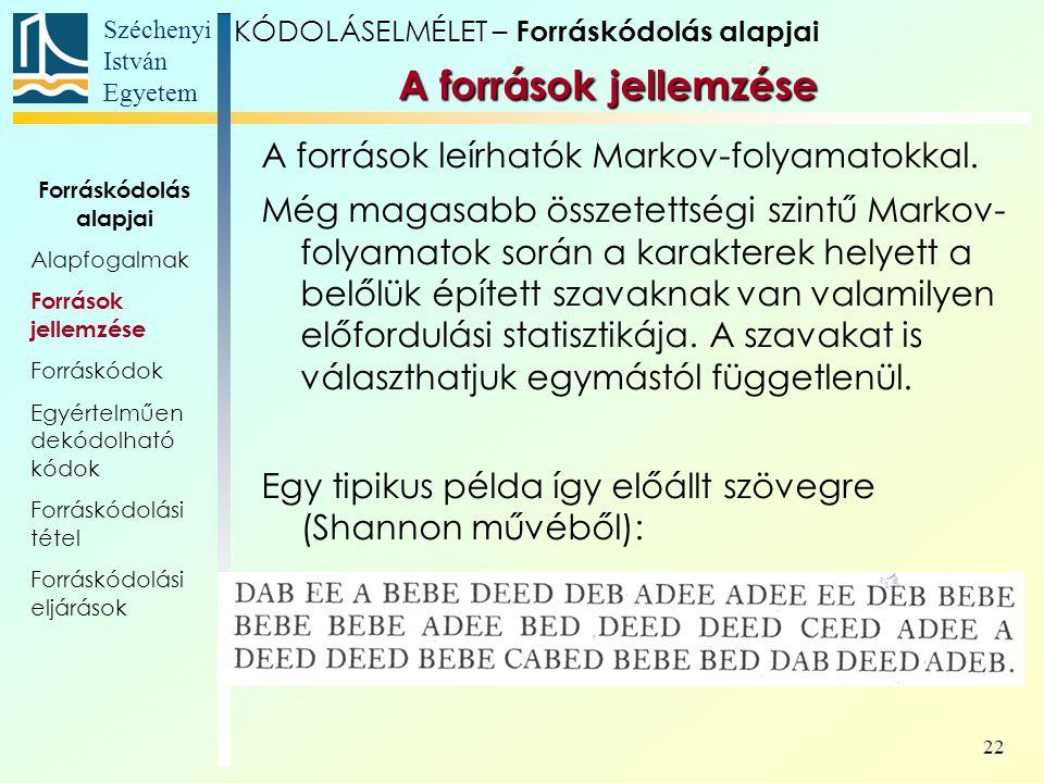 Széchenyi István Egyetem 22 A források leírhatók Markov-folyamatokkal. Még magasabb összetettségi szintű Markov- folyamatok során a karakterek helyett