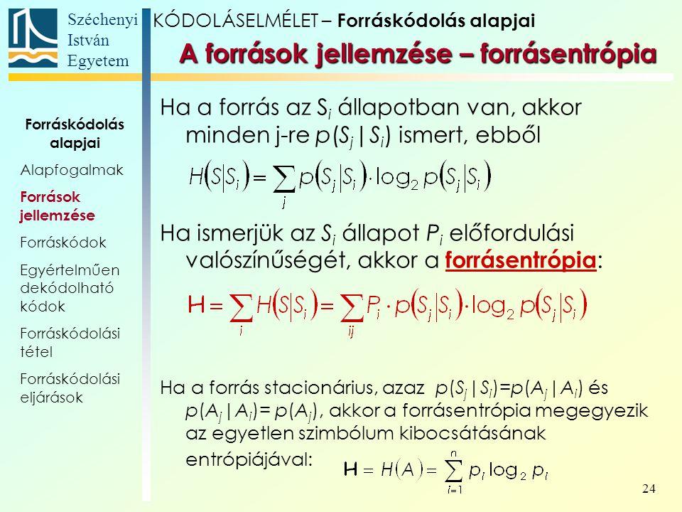 Széchenyi István Egyetem 24 A források jellemzése – forrásentrópia Ha a forrás az S i állapotban van, akkor minden j-re p(S j |S i ) ismert, ebből Ha