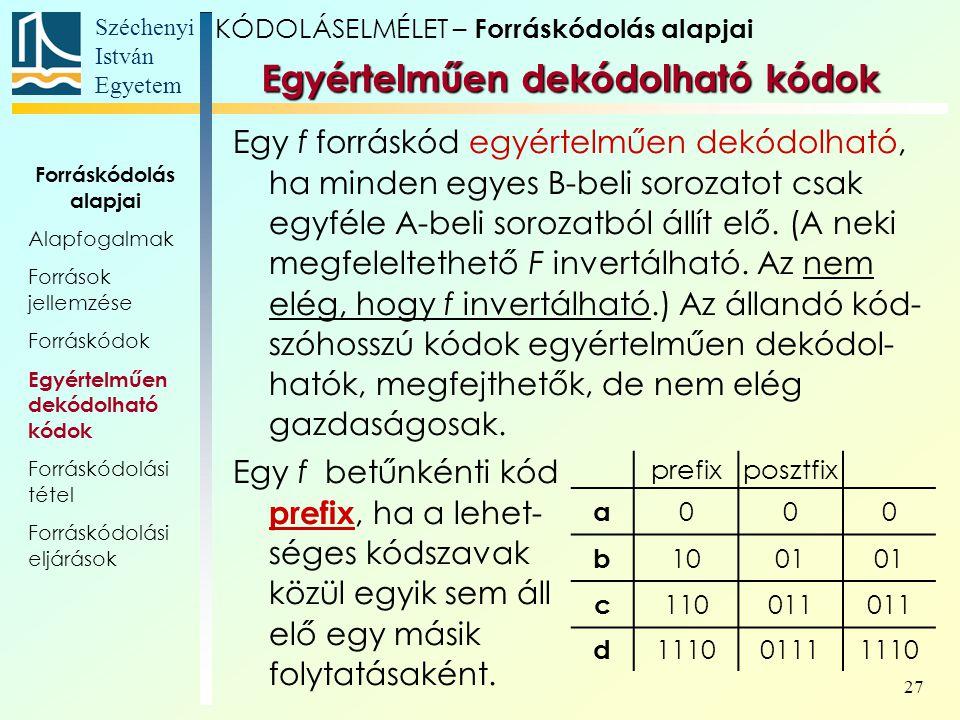 Széchenyi István Egyetem 27 Egyértelműen dekódolható kódok Egy f forráskód egyértelműen dekódolható, ha minden egyes B-beli sorozatot csak egyféle A-b