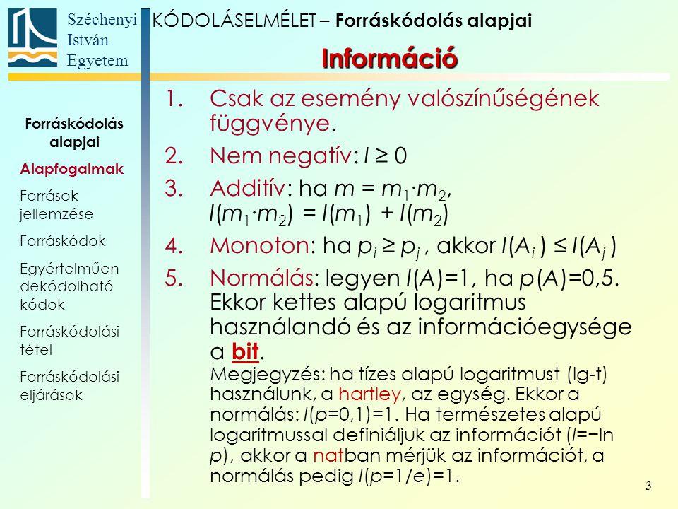 Széchenyi István Egyetem 4 KÓDOLÁSELMÉLET – Forráskódolás alapjai Az entrópia Az entrópia az információ várható értéke: Az entrópia tulajdonképpen annak a kijelentésnek az információtartalma, hogy az m db egymást kizáró esemény közül az egyik bekövetkezett.