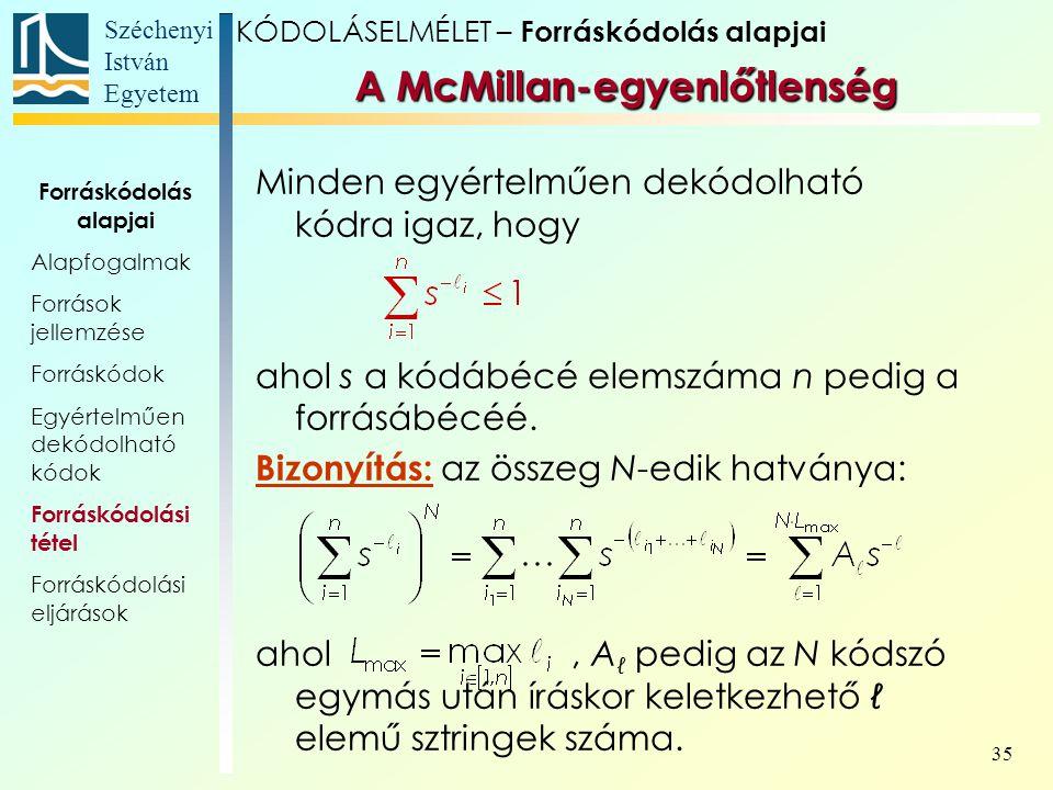 Széchenyi István Egyetem 35 A McMillan-egyenlőtlenség Minden egyértelműen dekódolható kódra igaz, hogy ahol s a kódábécé elemszáma n pedig a forrásábé