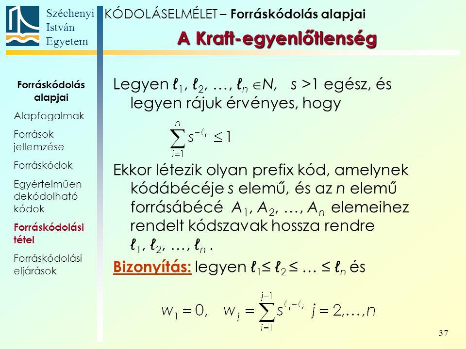 Széchenyi István Egyetem 37 A Kraft-egyenlőtlenség Legyen ℓ 1, ℓ 2, …, ℓ n  N, s >1 egész, és legyen rájuk érvényes, hogy Ekkor létezik olyan prefix