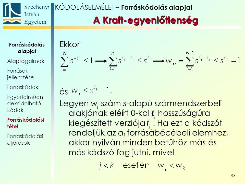 Széchenyi István Egyetem 38 A Kraft-egyenlőtlenség Ekkor és Legyen w j szám s-alapú számrendszerbeli alakjának eléírt 0-kal ℓ j hosszúságúra kiegészít