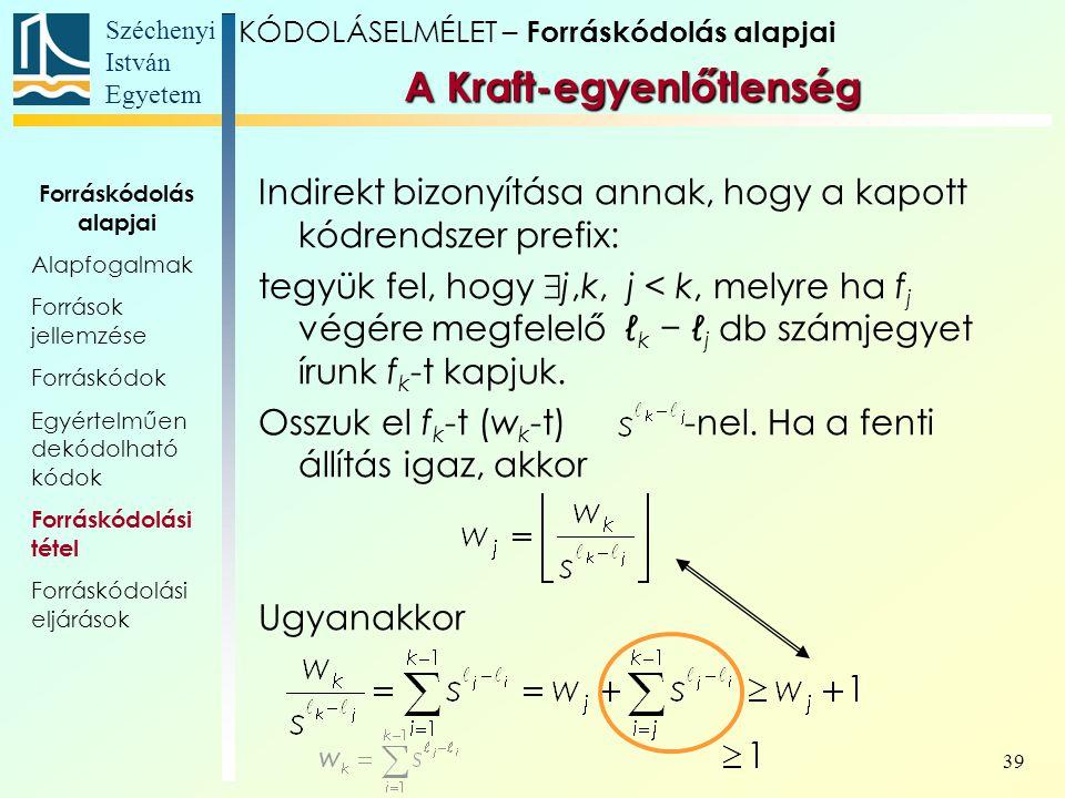 Széchenyi István Egyetem 39 A Kraft-egyenlőtlenség Indirekt bizonyítása annak, hogy a kapott kódrendszer prefix: tegyük fel, hogy  j,k, j < k, melyre