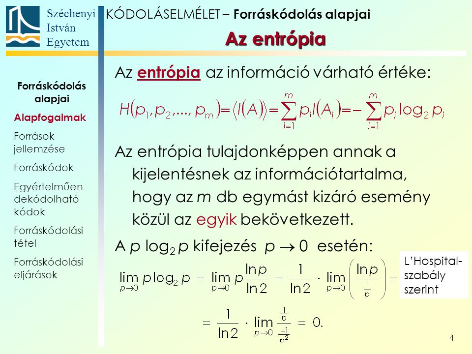Széchenyi István Egyetem 4 KÓDOLÁSELMÉLET – Forráskódolás alapjai Az entrópia Az entrópia az információ várható értéke: Az entrópia tulajdonképpen ann