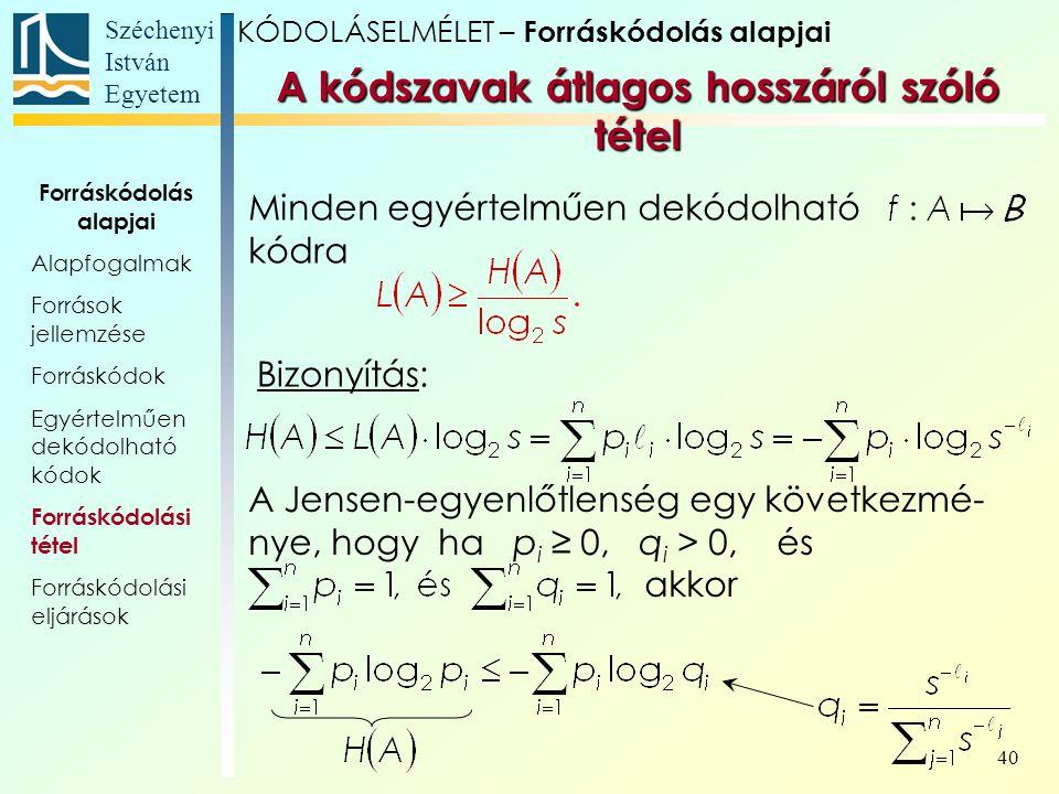 Széchenyi István Egyetem 40 A Jensen-egyenlőtlenség egy következmé- nye, hogy ha p i ≥ 0, q i > 0, és akkor A kódszavak átlagos hosszáról szóló tétel