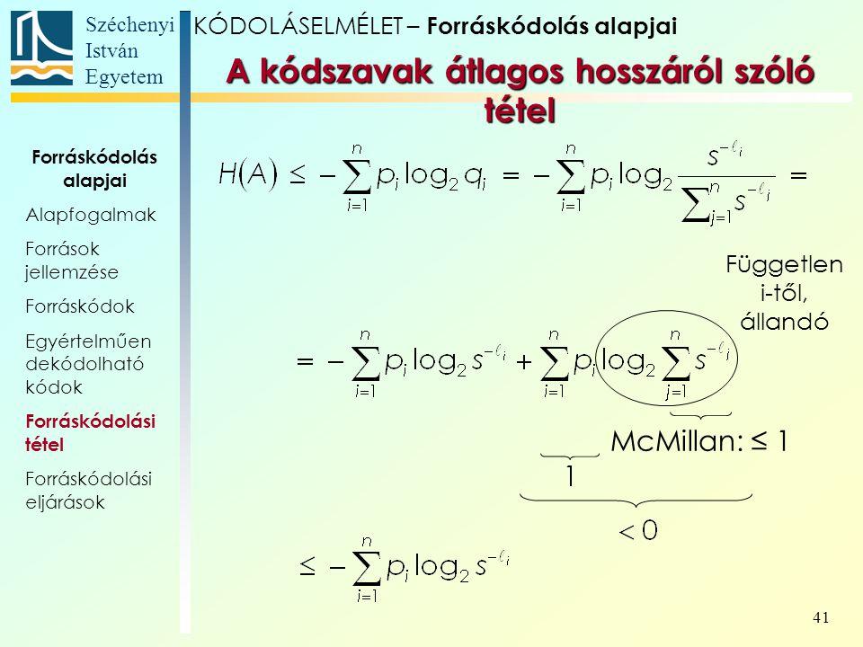 Széchenyi István Egyetem 41 Független i-től, állandó McMillan: ≤ 1 KÓDOLÁSELMÉLET – Forráskódolás alapjai A kódszavak átlagos hosszáról szóló tétel Fo