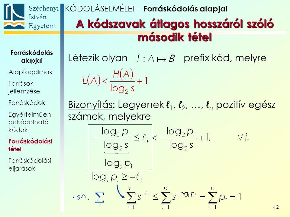 Széchenyi István Egyetem 42 Létezik olyan prefix kód, melyre KÓDOLÁSELMÉLET – Forráskódolás alapjai A kódszavak átlagos hosszáról szóló második tétel