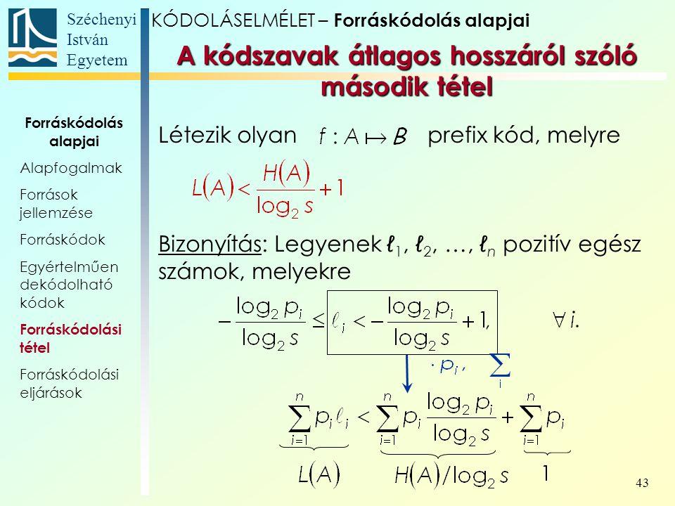 Széchenyi István Egyetem 43 Létezik olyan prefix kód, melyre Bizonyítás: Legyenek ℓ 1, ℓ 2, …, ℓ n pozitív egész számok, melyekre KÓDOLÁSELMÉLET – For