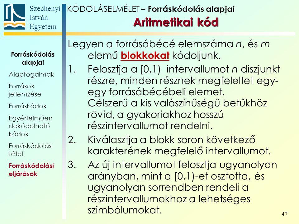 Széchenyi István Egyetem 47 Aritmetikai kód Aritmetikai kód Legyen a forrásábécé elemszáma n, és m elemű blokkokat kódoljunk. 1.Felosztja a [0,1) inte