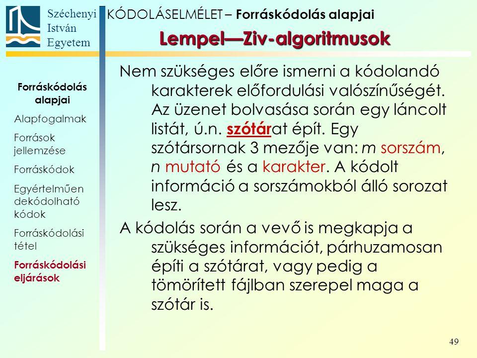 Széchenyi István Egyetem 49 Lempel—Ziv-algoritmusok Nem szükséges előre ismerni a kódolandó karakterek előfordulási valószínűségét. Az üzenet bolvasás