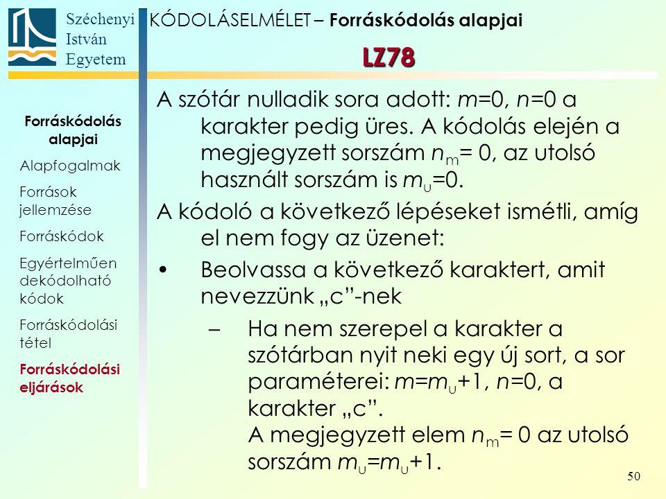 Széchenyi István Egyetem 50 A szótár nulladik sora adott: m=0, n=0 a karakter pedig üres. A kódolás elején a megjegyzett sorszám n m = 0, az utolsó ha