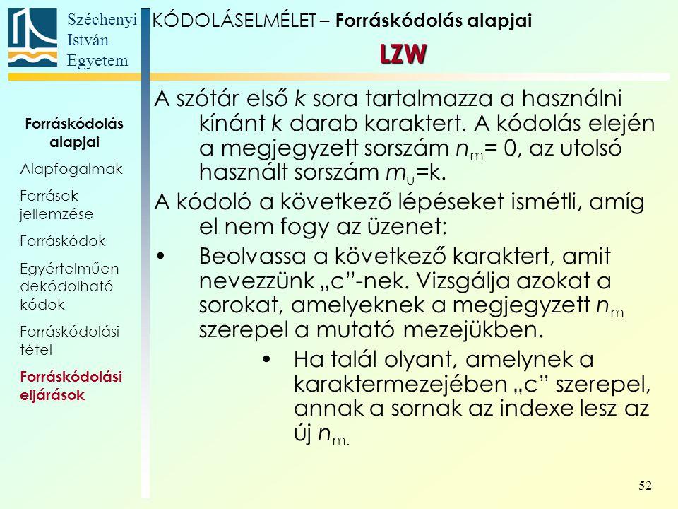 Széchenyi István Egyetem 52 A szótár első k sora tartalmazza a használni kínánt k darab karaktert. A kódolás elején a megjegyzett sorszám n m = 0, az
