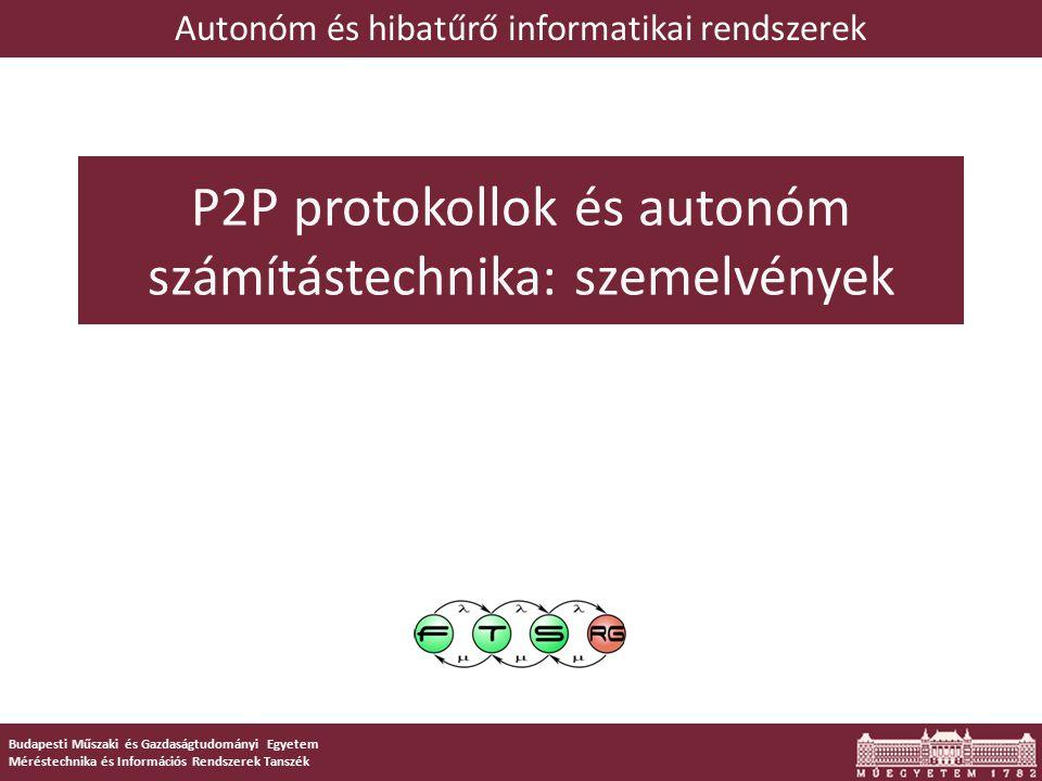 1 Budapesti Műszaki és Gazdaságtudományi Egyetem Méréstechnika és Információs Rendszerek Tanszék P2P protokollok és autonóm számítástechnika: szemelvé