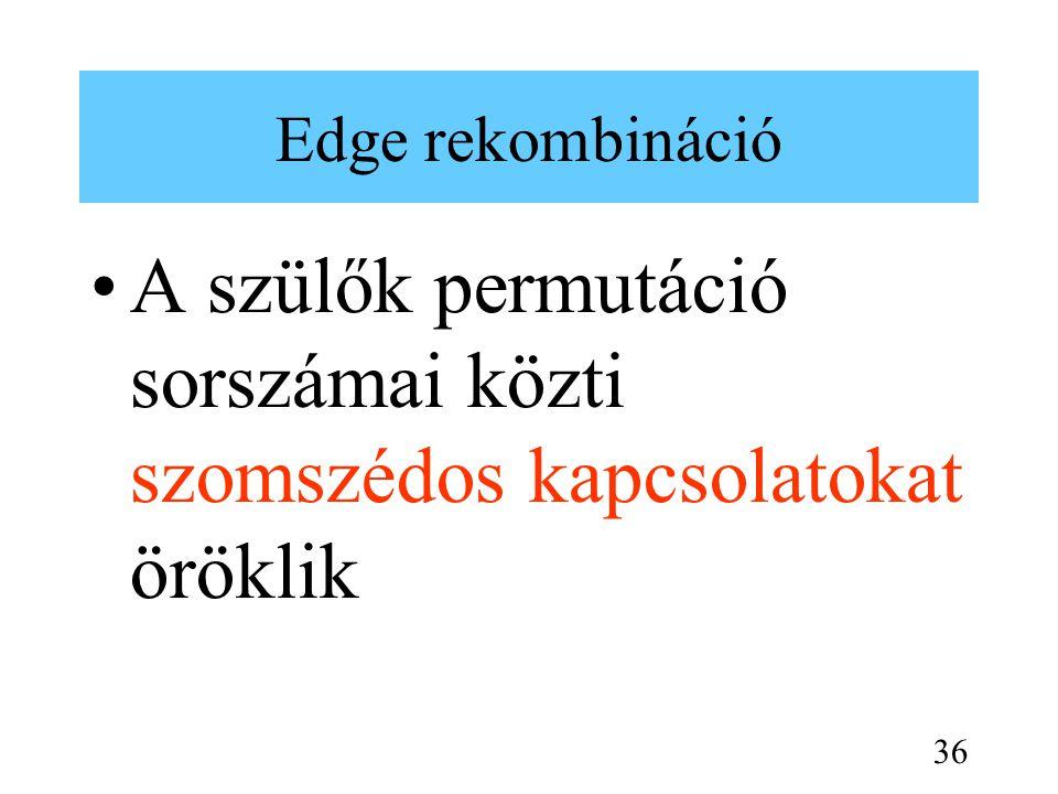 Edge rekombináció A szülők permutáció sorszámai közti szomszédos kapcsolatokat öröklik 36