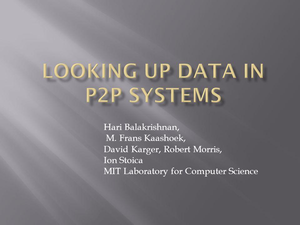 Hari Balakrishnan, M. Frans Kaashoek, David Karger, Robert Morris, Ion Stoica MIT Laboratory for Computer Science