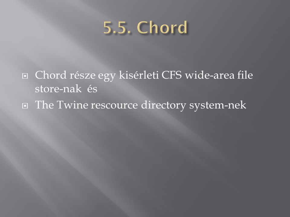  Chord része egy kisérleti CFS wide-area file store-nak és  The Twine rescource directory system-nek