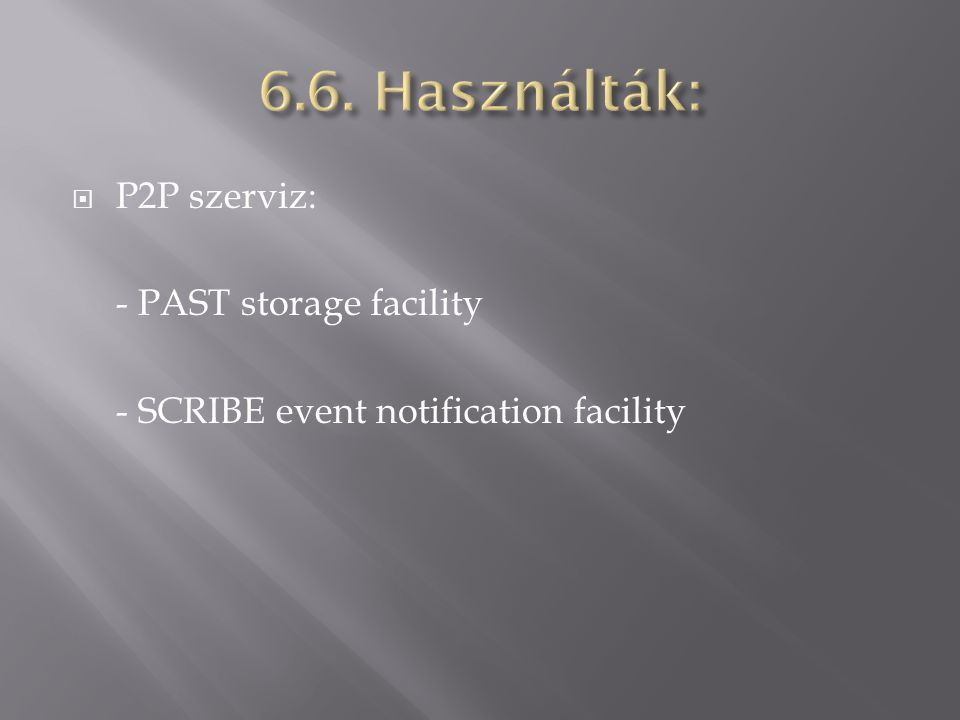  P2P szerviz: - PAST storage facility - SCRIBE event notification facility