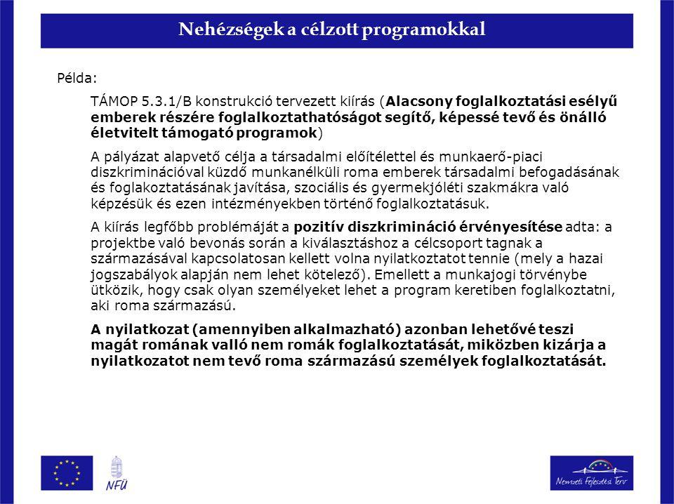 Nehézségek a célzott programokkal Példa: TÁMOP 5.3.1/B konstrukció tervezett kiírás (Alacsony foglalkoztatási esélyű emberek részére foglalkoztathatós