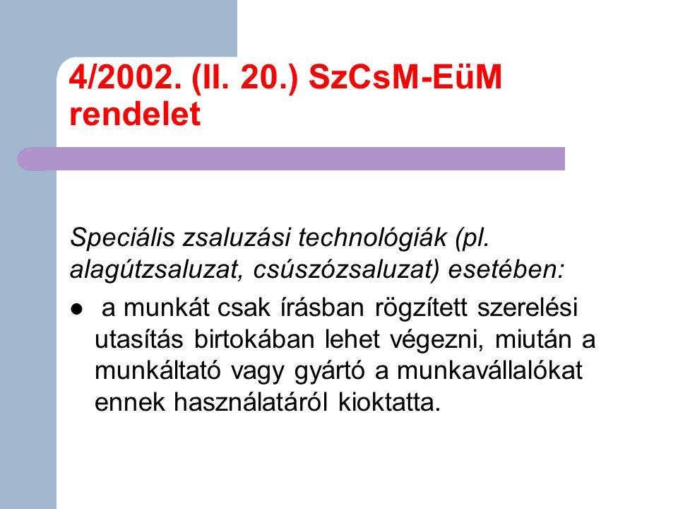 4/2002.(II. 20.) SzCsM-EüM rendelet Speciális zsaluzási technológiák (pl.