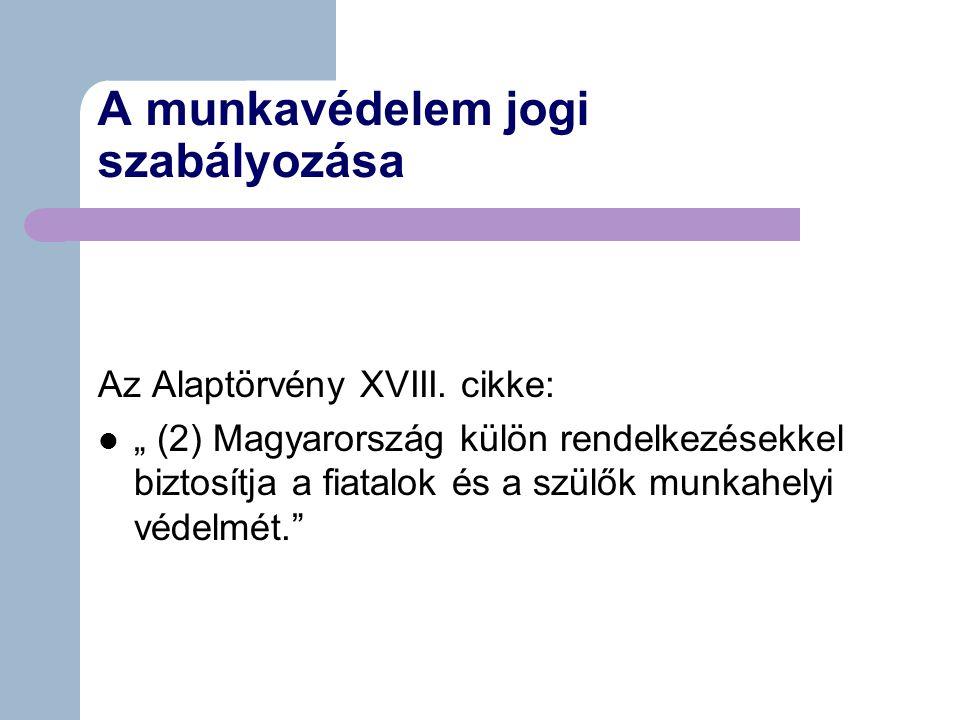 A munkavédelem jogi szabályozása Az Alaptörvény XVIII.