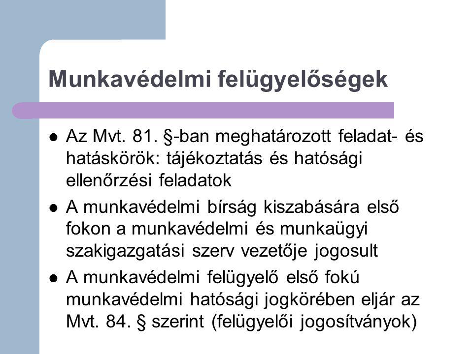Munkavédelmi felügyelőségek Az Mvt.81.