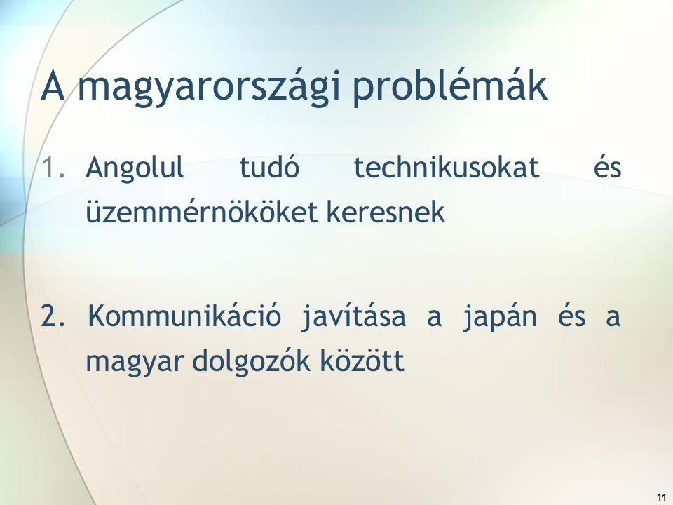 11 A magyarországi problémák 1.Angolul tudó technikusokat és üzemmérnököket keresnek 2.