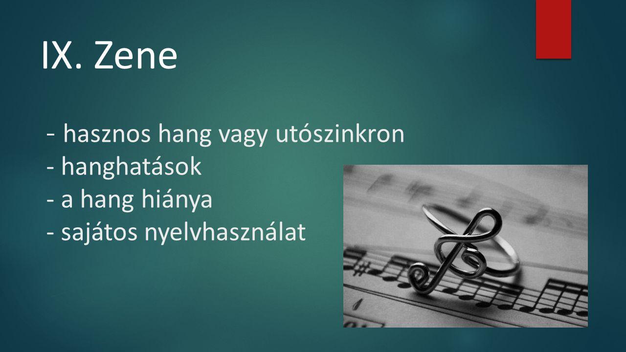 - hasznos hang vagy utószinkron - hanghatások - a hang hiánya - sajátos nyelvhasználat IX. Zene