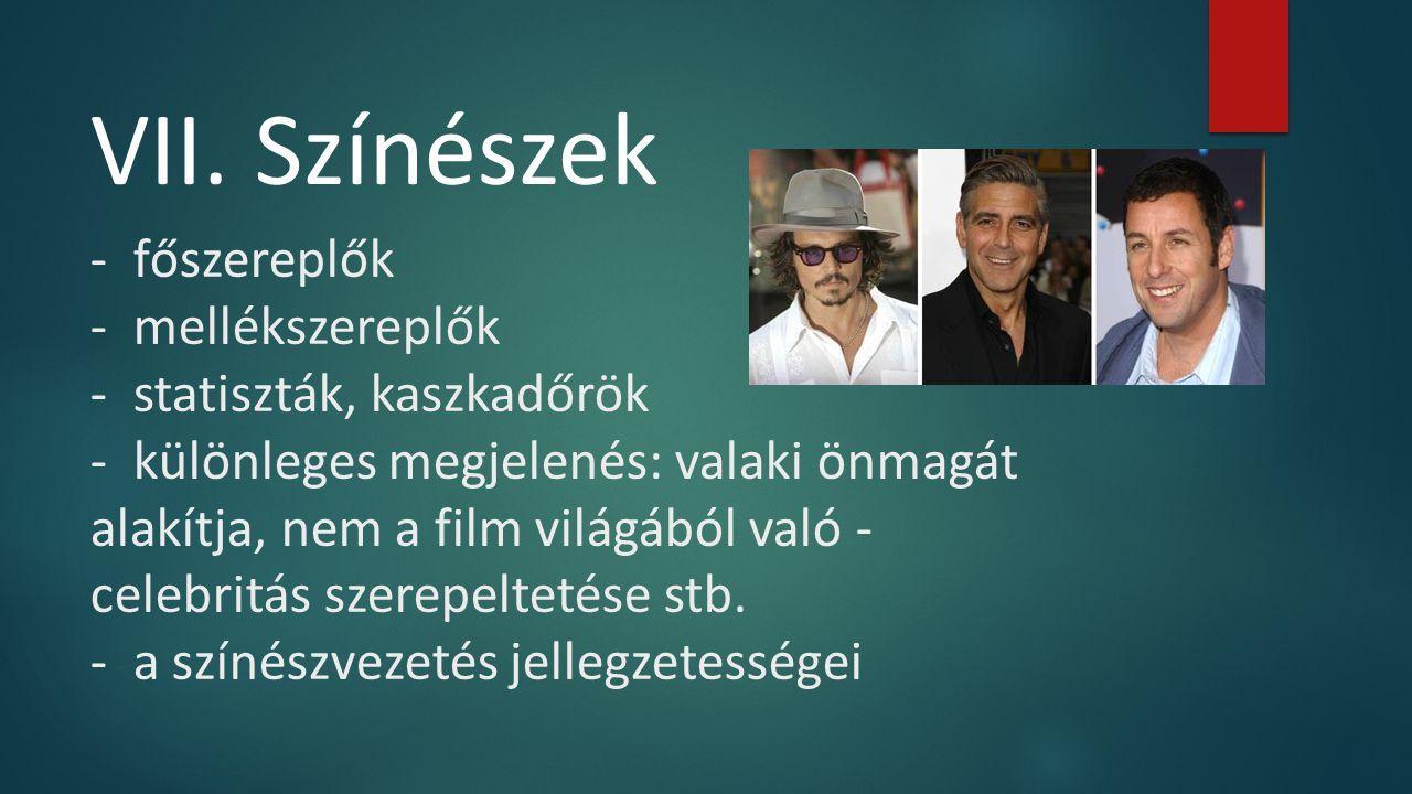 - főszereplők - mellékszereplők - statiszták, kaszkadőrök - különleges megjelenés: valaki önmagát alakítja, nem a film világából való - celebritás sze