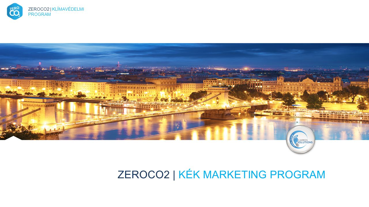 ZEROCO2 | KLÍMAVÉDELMI PROGRAM Kék Marketing 2014. 03. 18. ZEROCO2 | KÉK MARKETING PROGRAM