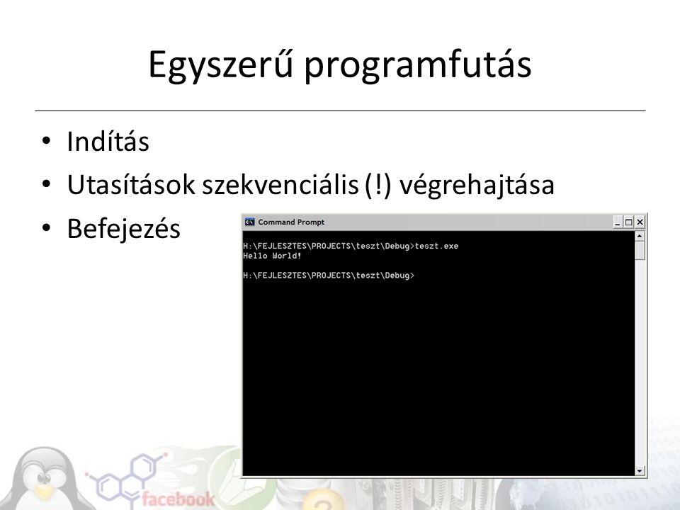 Egyszerű programfutás Indítás Utasítások szekvenciális (!) végrehajtása Befejezés