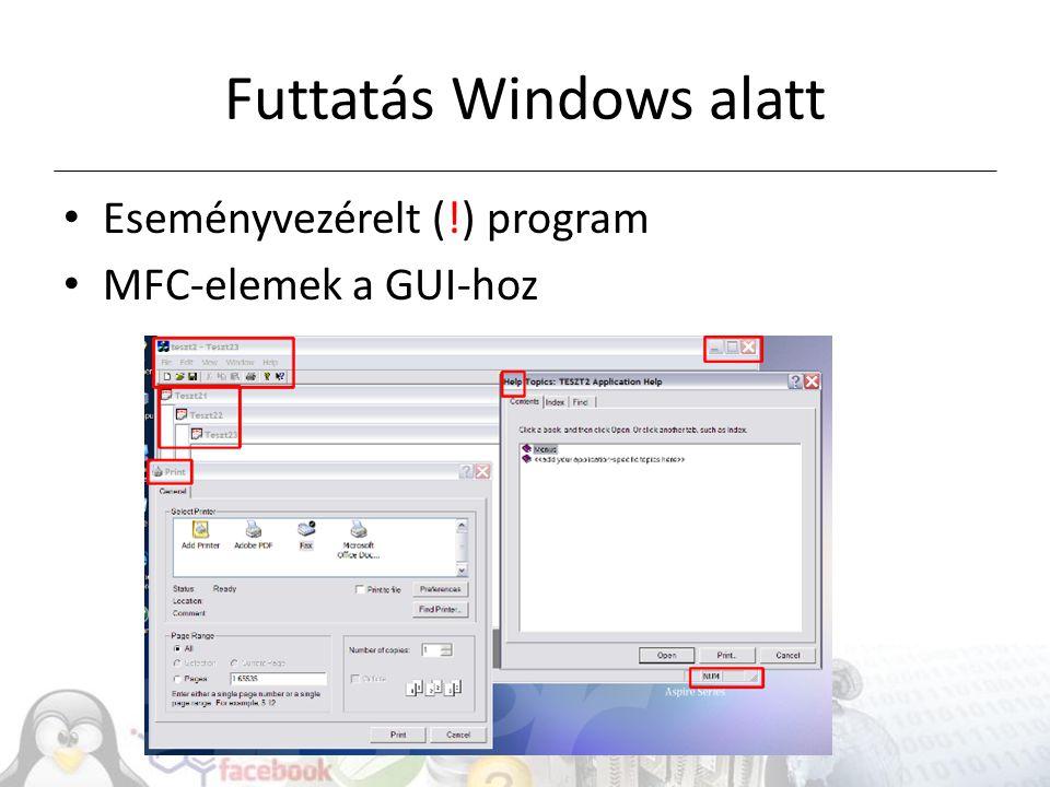Futtatás Windows alatt Eseményvezérelt (!) program MFC-elemek a GUI-hoz
