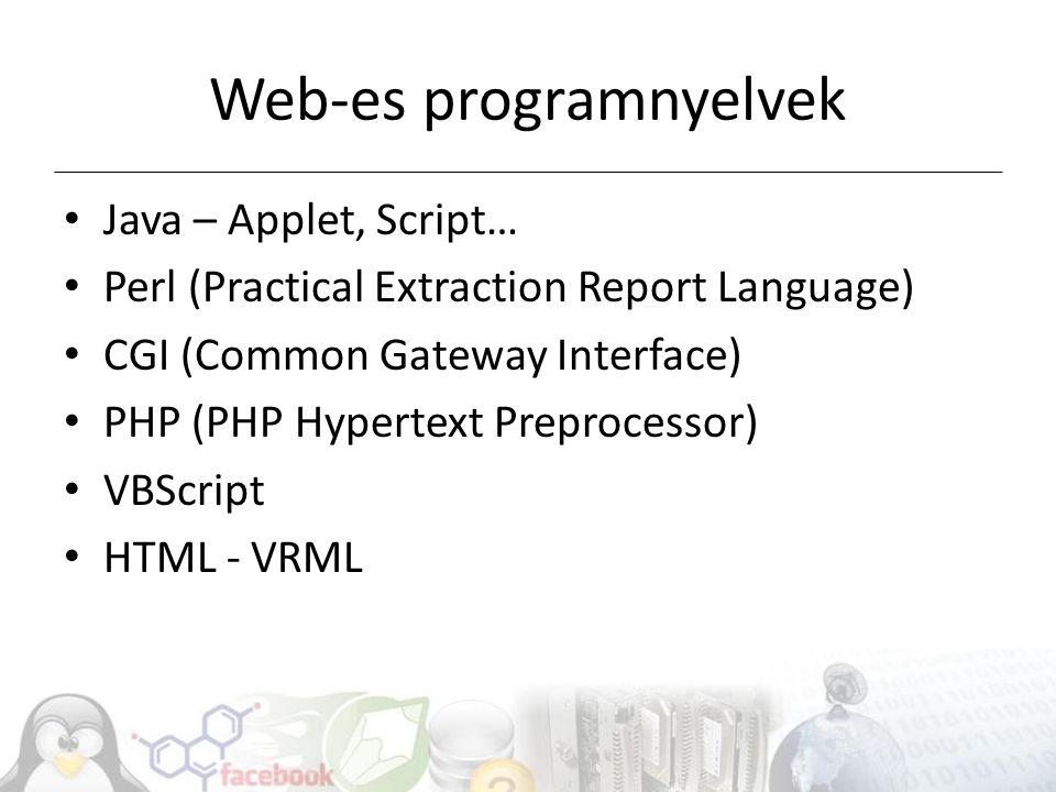 Web-es programnyelvek Java – Applet, Script… Perl (Practical Extraction Report Language) CGI (Common Gateway Interface) PHP (PHP Hypertext Preprocessor) VBScript HTML - VRML